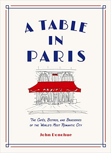 A Table in Paris: The Cafes, Bistros, andBrasseries of the World's Most Romantic City